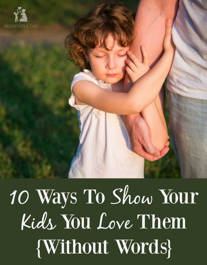 10 powerful ways to show your kids your love them without using words