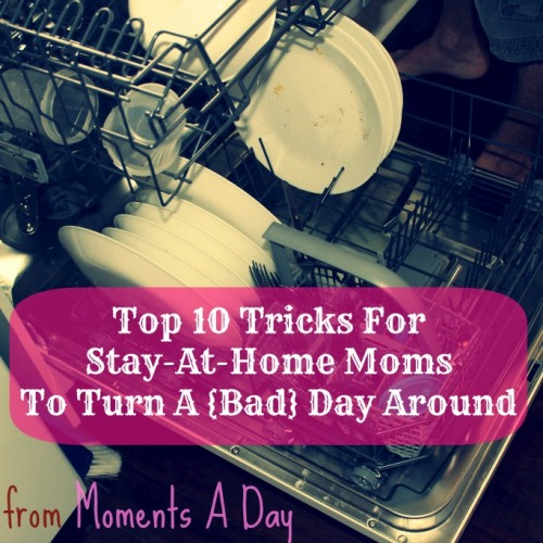10 tricks for stay at home moms to turn a bad day around