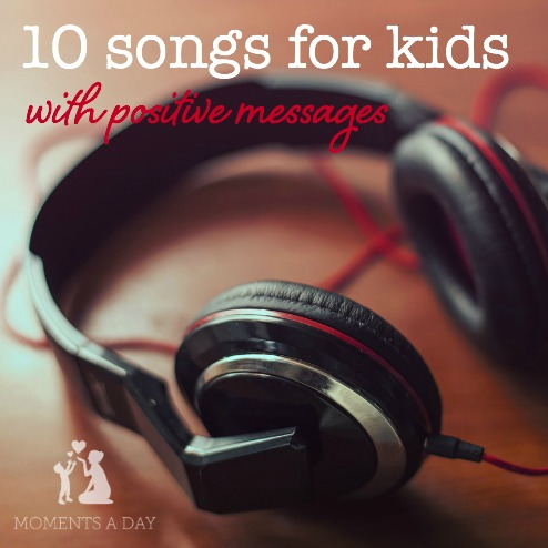 10 fun and upbeat songs that also give a positive message to kids