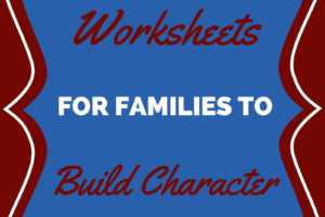 Free Character Building Worksheets (For Parents and Children)