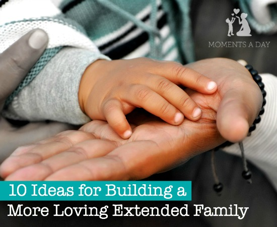 10 ways to connect and build closer relationships with extended family