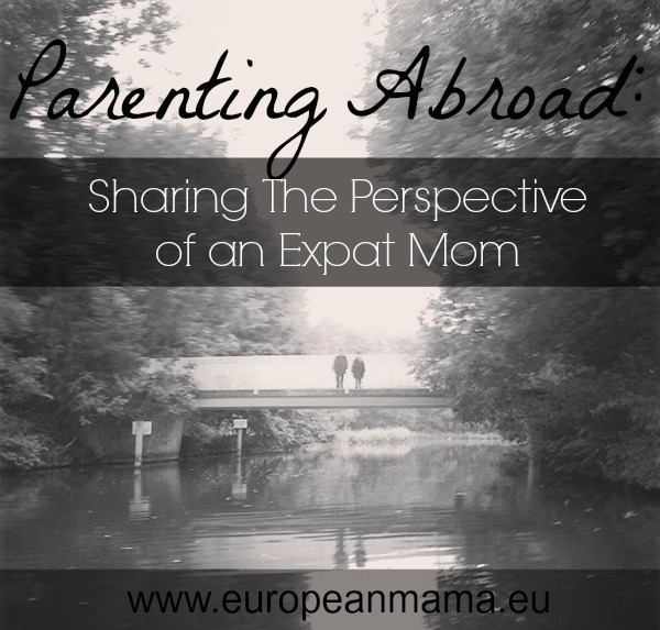Parenting Abroad Sharing the Perspective of an Expat Mom