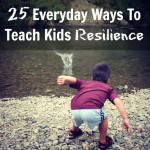25 Everyday Ways To Teach Kids Resilience (Printable List)