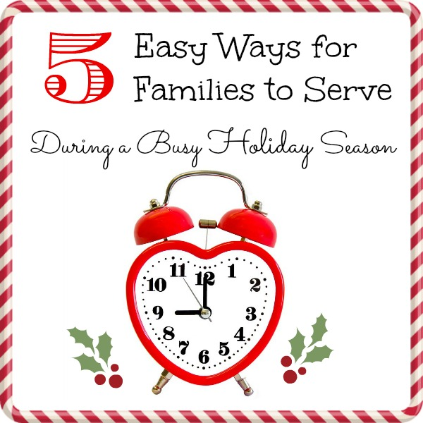 Five Easy Ways for Families to Serve During a Busy Holiday Season