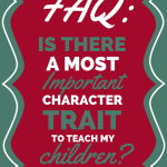 FAQ Is there a most important character trait to teach my children