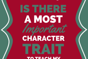 Is There a Most Important Character Trait to Teach Children?