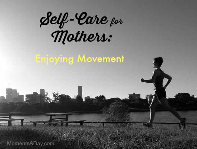 Self-Care for Mothers: Enjoying Movement