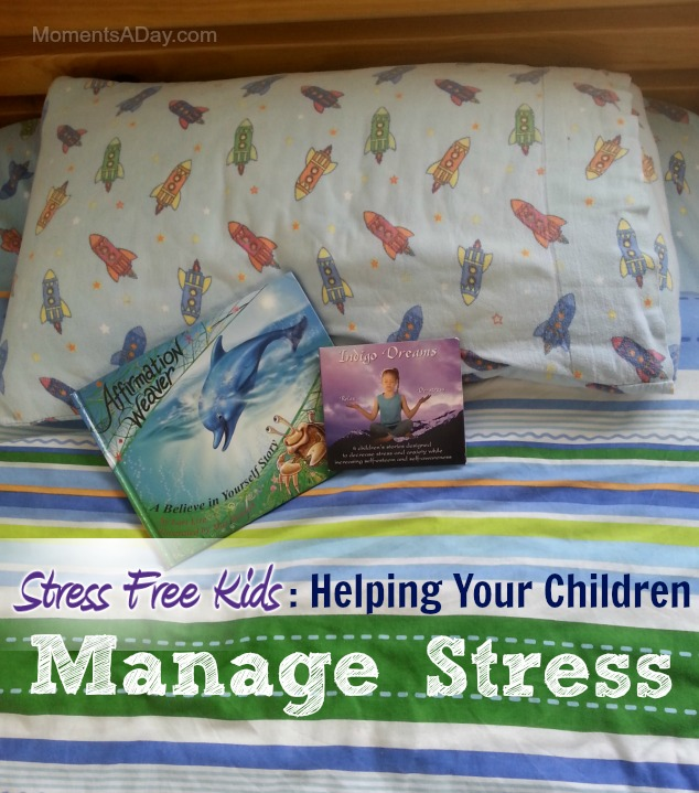 Stress Free Kids: Helping Your Children Manage Stress