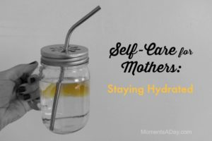 Self-Care for Mothers: Staying Hydrated