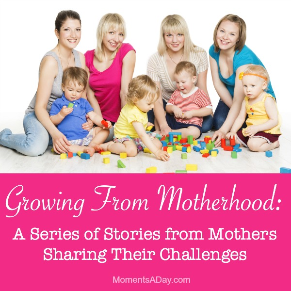 Growing From Motherhood: a series of articles by mothers about the various challenges they have faced and how they learned from them