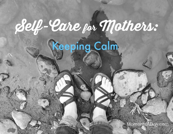 Self-Care for Mothers: Keeping Calm