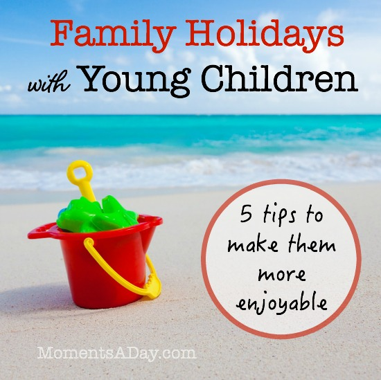 Five easy tips to make holidays with children more enjoyable.