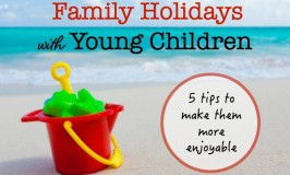 Tips for family holidays with young children