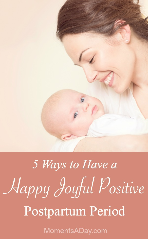 Essential tips for how to have a positive postpartum period during the months following birth of your baby