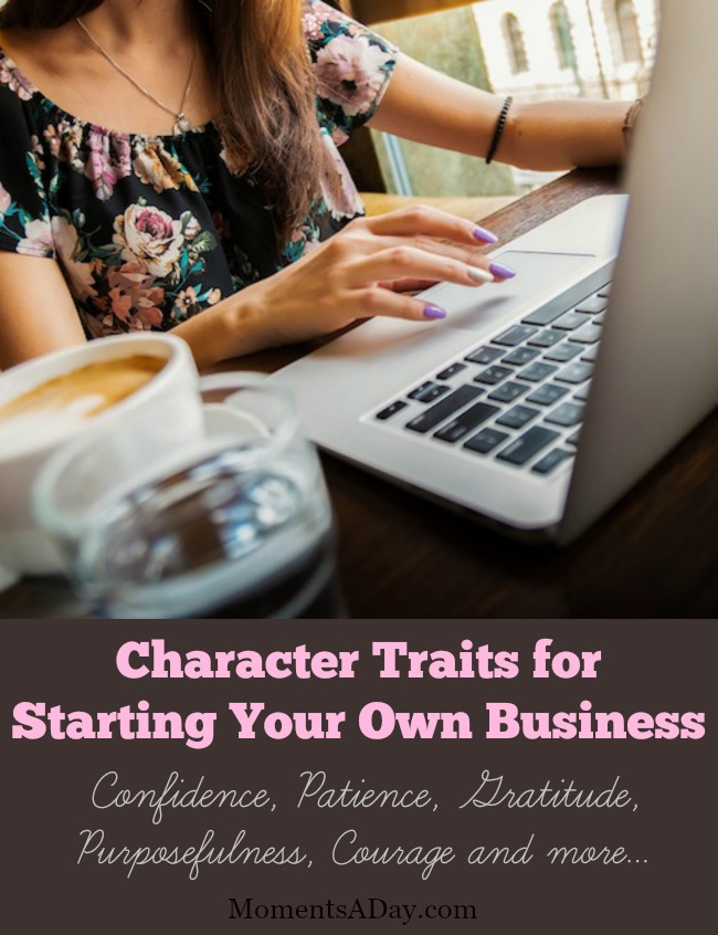 Here is a list of character traits for starting your own business from a mother who has been there