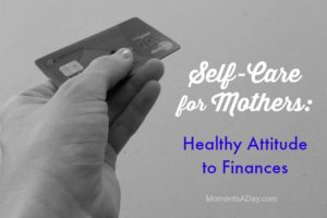 Self-Care for Mothers: Healthy Attitude to Finances