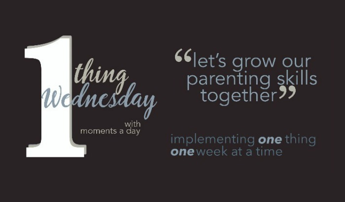 One Thing Wednesday is a year long challenge to improve your parenting techniques in one small way each week