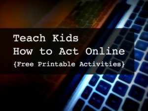 Printable activities for 5-8 and 9-12 year olds to teach kids how to act online with kindness, responsibility, helpfulness and more to address cyber bullying and online safety