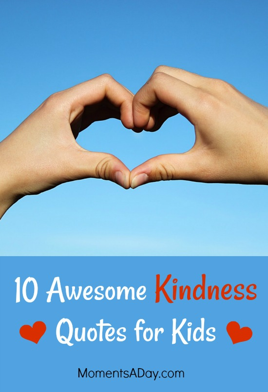Encouraging Kindness In Kids >> 10 Awesome Kindness Quotes For Kids To Learn By Heart Moments A Day