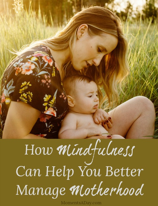 How Mindfulness Can Help You Better Manage Motherhood