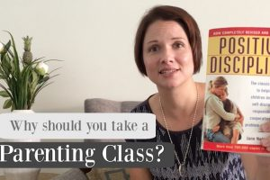 Positive Discipline Parenting Classes: What, Who, Why, and How