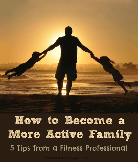 How to Become a More Active Family - Moments A Day
