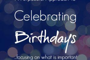 A Purposeful Approach to Celebrating Birthdays
