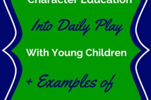 How to Build Character while Playing with Young Children